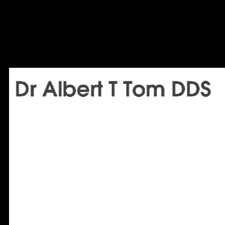 Dr. Albert T Tom