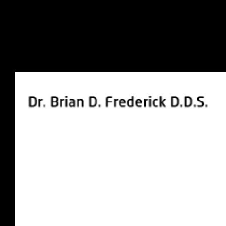 Dr. Brian D Frederick