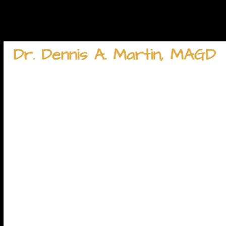 Dr. Dennis A Martin