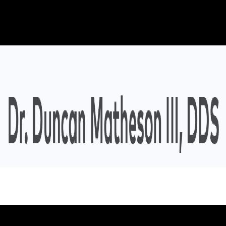 Dr. Duncan F Matheson, III