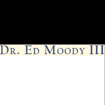 Dr. Edward M Moody, III