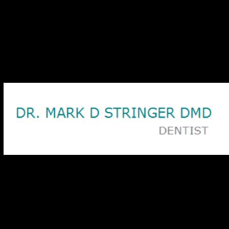 Dr. Mark D Stringer