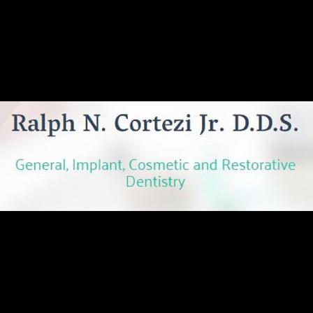 Dr. Ralph N Cortezi, Jr