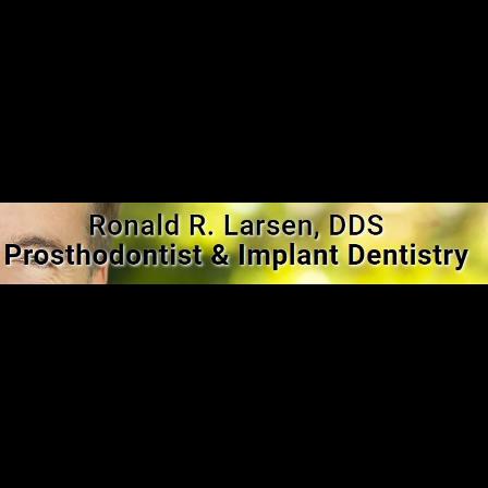 Dr. Ronald R Larsen